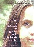 Sexismo y Violencia de Género en la población escolar de Extremadura. Un estudio sociológico para la igualdad de género