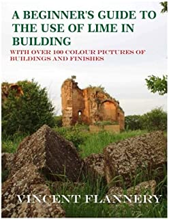 A Beginner's Guide on  the Use of Lime in Building: Old House Series (the Old House) (Volume 1)