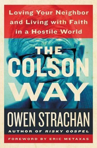 Image of The Colson Way: Loving Your Neighbor and Living with Faith in a Hostile World by Owen Strachan (2015-07-28)