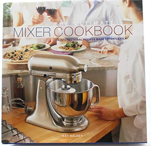 The Ultimate Mixer CookBook écrit pour les mélangeurs artisanaux Kitchenaid:: 150 recettes internationales faites...