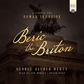 Beric the Briton     A Story of the Roman Invasion              By:                                                                                                                                 George Alfred Henty                               Narrated by:                                                                                                                                 Jim Hodges                      Length: 13 hrs and 18 mins     15 ratings     Overall 4.7