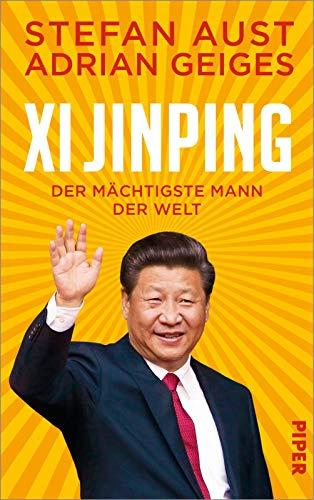 Xi Jinping – der mächtigste Mann der Welt: Biografie   Ein neuer Blick auf China