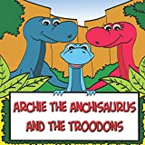 Archie the Anchisaurus and the Troodons: A Dinosaur Picture Book (Dinosaurs Books for Children)