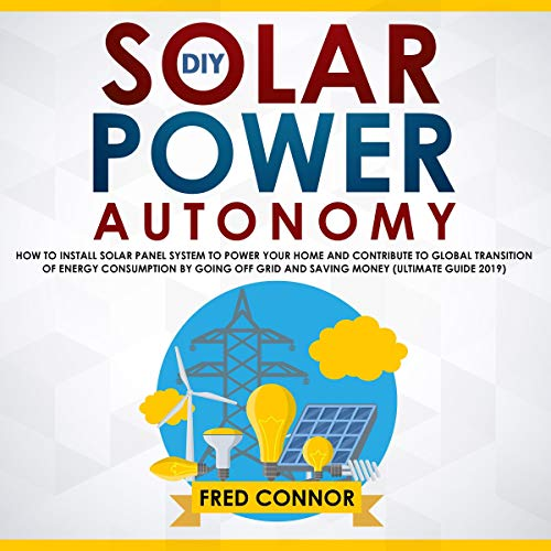 DIY Solar Power Autonomy: Ultimate Guide 2019 Audiobook By Fred Connor cover art