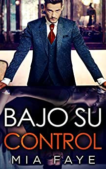 Bajo Su Control: Novela Romántica Contemporánea (Spanish Edition) par [Mia Faye]