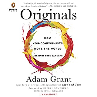 Originals     How Non-Conformists Move the World              Written by:                                                                                                                                 Adam Grant,                                                                                        Sheryl Sandberg - foreword                               Narrated by:                                                                                                                                 Fred Sanders,                                                                                        Susan Denaker                      Length: 10 hrs and 1 min     67 ratings     Overall 4.4