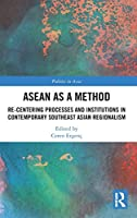 ASEAN as a Method: Re-centering Processes and Institutions in Contemporary Southeast Asian Regionalism (Politics in Asia)