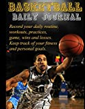 Basketball Daily Journal: Record your daily routine, workouts, practices, games, wins and losses. Keep track of your fitness and personal goals.