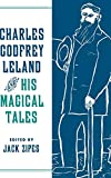 Charles Godfrey Leland and His Magical Tales (Series in Fairy-Tale Studies)
