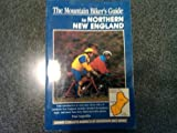 The Mountain Biker s Guide to Northern New England: Vermont, New Hampshire, Maine (Dennis Coello s America By Mountain Bike)