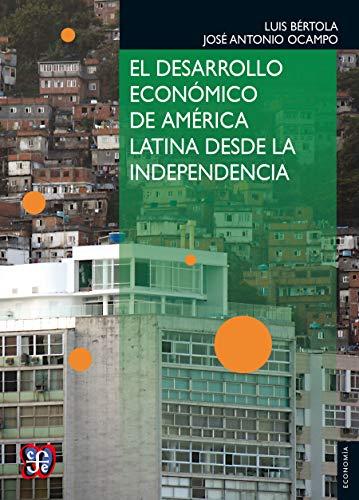 El desarrollo económico de América Latina desde la Independencia (Economía) (Spanish Edition)