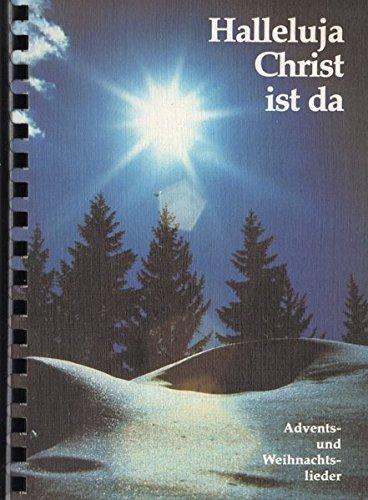 Halleluja, Christ ist da: Alte und neue Lieder und Kanons zur Advents- und Weihnachtszeit