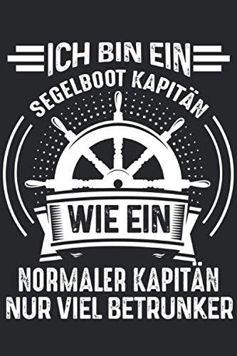 Ich bin ein Segelboot Kapitän wie ein normaler Kapitän nur viel betrunker: Segelboot Kapitän wie ein normaler Kapitän & Segeln Notizbuch 6' x 9' Segelschiff Geschenk für & Boot