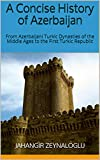 A Concise History of Azerbaijan: From Azerbaijani Turkic Dynasties of the Middle Ages to the First Turkic Republic