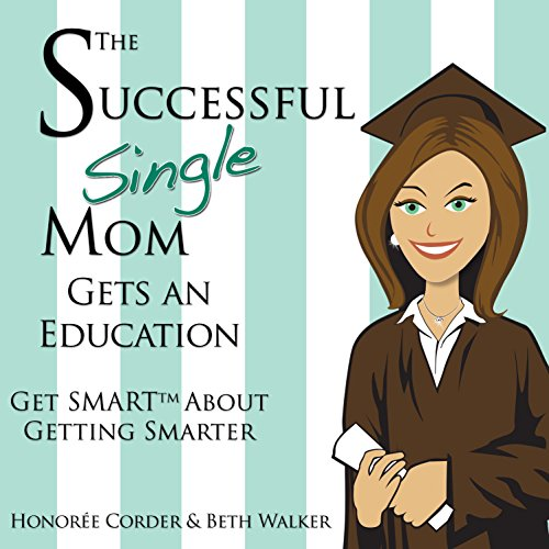 The Successful Single Mom Gets an Education: Get SMART About Getting Smarter audiobook cover art