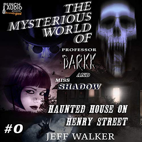 Haunted House on Henry Street: The Mysterious World of Professor Darkk and Miss Shadow audiobook cover art