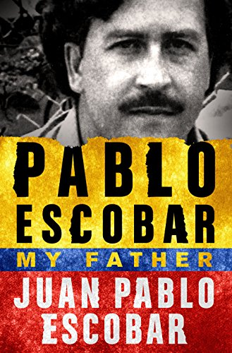Pablo Escobar: My Father by [Juan Pablo Escobar, Andrea Rosenberg]