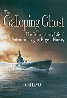 The Galloping Ghost: The Extraordinary Life of Submarine Legend Eugene Fluckey