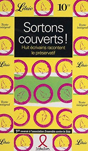 Sortons couverts !: Huit écrivains racontent le préservatif (Librio t. 290) (French Edition)