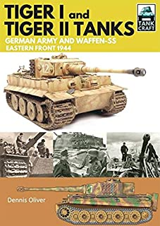 Tiger I and Tiger II: Tanks of the German Army and Waffen-SS: Eastern Front 1944 (TankCraft Book 1)