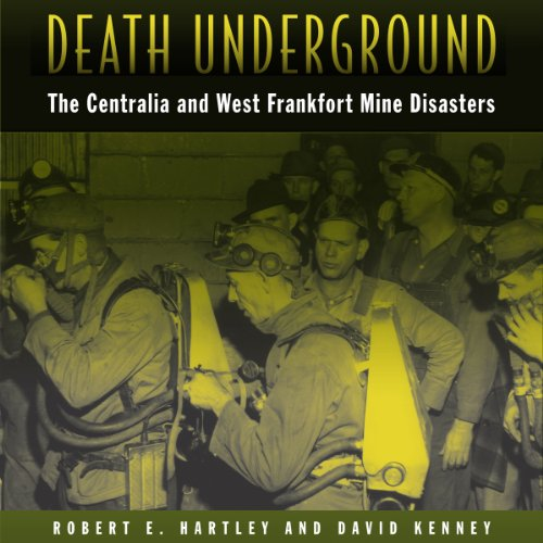 Death Underground     The Centralia and West Frankfort Mine Disasters              By:                                                                                                                                 Robert E. Hartley,                                                                                        David Kenney                               Narrated by:                                                                                                                                 Gary D. MacFadden                      Length: 9 hrs and 43 mins     3 ratings     Overall 4.7