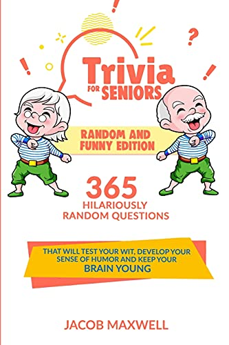 Compare Textbook Prices for Trivia for Seniors: Random and Funny Edition. 365 Hilariously Random Questions That Will Test Your Wit, Develop Your Sense of Humor and Keep Your Brain Young Senior Brain Workouts  ISBN 9798594533349 by Maxwell, Jacob