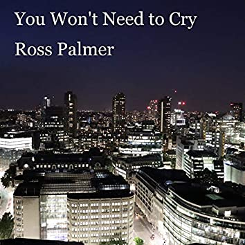You Won't Need to Cry