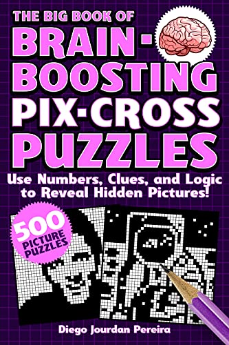 The Big Book of Brain-Boosting Pix-Cross Puzzles: Use Numbers, Clues, and Logic to Reveal Hidden Pictures--500 Picture Puzzles!