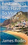Restaurants You Have To Visit in Tenerife (English Edition)