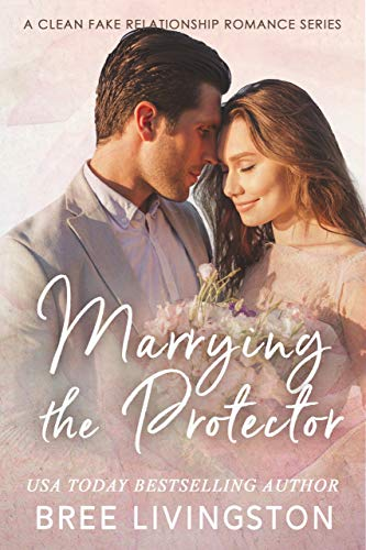 Marrying the Protector: A Fake Marriage Stand Alone Romance Book Three (A Clean Fake Relationship Romance 3)