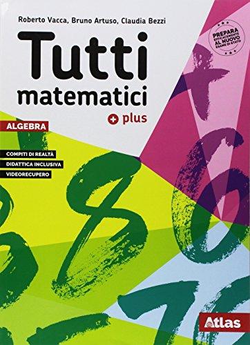 Tutti matematici Plus. Algebra-geometria-matematica attiva. Per la scuola media. Con ebook. Con espansione online