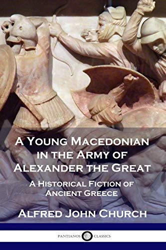 A Young Macedonian in the Army of Alexander the Great: A Historical Fiction of Ancient Greece