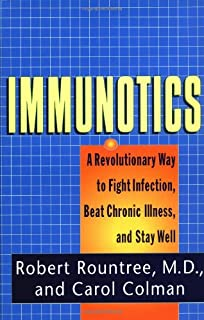 Immunotics: A Revolutionary Way to Fight Infection, Beat Chronic Illness, and Stay Well