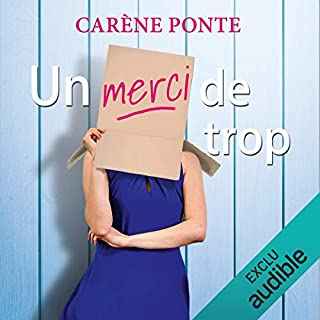 Un merci de trop                   By:                                                                                                                                 Carène Ponte                               Narrated by:                                                                                                                                 Marie Bouvier                      Length: 4 hrs and 52 mins     1 rating     Overall 4.0