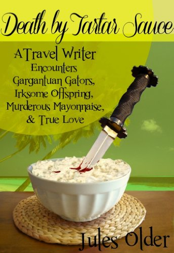 Death by Tartar Sauce: A Travel Writer Encounters - Gargantuan Gators, Irksome Offspring, Murderous Mayonnaise & True Love (English Edition)