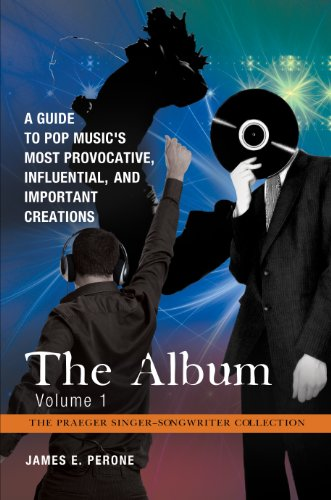 The Album: A Guide to Pop Music's Most Provocative, Influential, and Important Creations [4 volumes] (The Praeger Singer-Songwriter Collection) (English Edition)