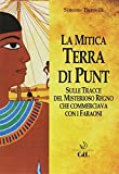 La mitica terra di Punt. Sulle tracce del misterioso regno che commerciava con i faraoni