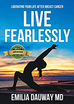 Live Fearlessly: Liberating your life after breast cancer by [MD Emilia Dauway]