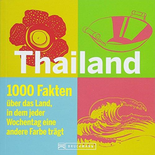 Thailand Reiseführer: Understanding Thailand. Ein Buch mit Fakten und Wissenswertem zu Land, Leuten und Thai Kultur. Das Thailand Lesebuch für ... dem jeder Wochentag eine andere Farbe trägt