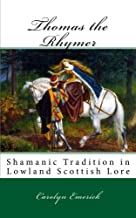 Thomas the Rhymer: Shamanic Tradition in Lowland Scottish Lore (European Fairy Tales) (Volume 3)