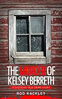 The Murder of Kelsey Berreth: A Shocking True Crime Story by [Rod Kackley]