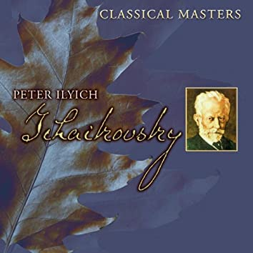 Classical Masters: Peter Ilyich Tchaikovsky