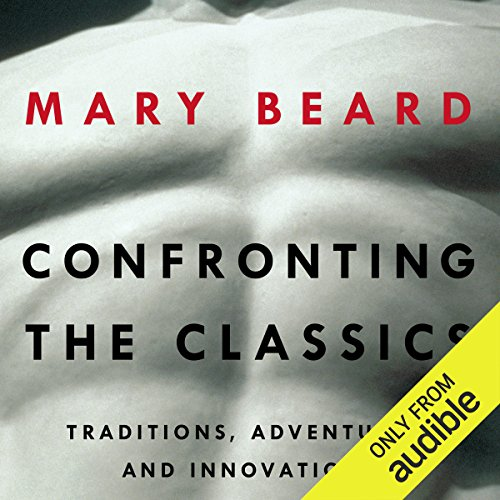 Confronting the Classics     Traditions, Adventures and Innovations              By:                                                                                                                                 Mary Beard                               Narrated by:                                                                                                                                 Lynne Jenson                      Length: 12 hrs and 9 mins     52 ratings     Overall 3.9
