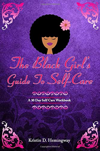 The Black Girl's Guide To Self-Care: A 30-Day Self-Care Workbook