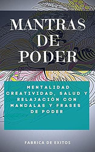 Mantras de Poder Libro 10: Mentalidad positiva, mente millonaria, exito, salud, creatividad y relajacion con mandalas y frases de poder