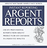 Argent Reports: Create Professional Reports from Argent Products or Any Database in Under Five Minutes (Argent Software Simply Safe Book 2) (English Edition)