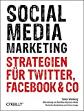 Social Media Marketing: Strategien für Twitter, Facebook & Co.