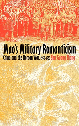 Mao's Military Romanticism: China and the Korean War, 1950-1953 (Modern War Studies (Hardcover))