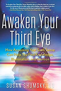 Awaken Your Third Eye: How Accessing Your Sixth Sense Can Help You Find Knowledge, Illumination, and Intuition