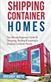 Shipping Container Homes: The Ultimate Beginners Guide...